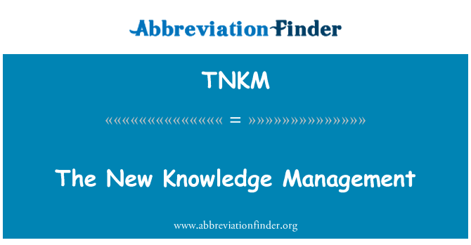 TNKM: The New Knowledge Management