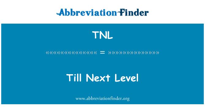 TNL: Till Next Level