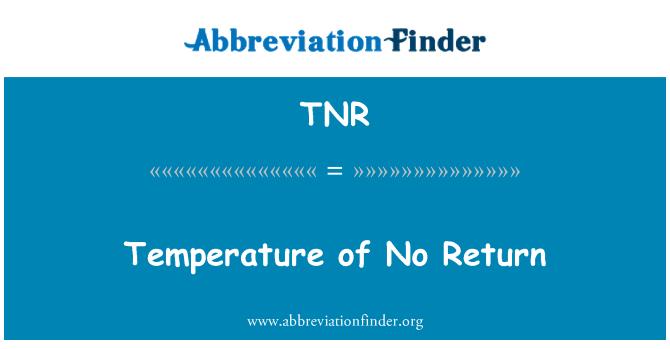 TNR: Temperature of No Return