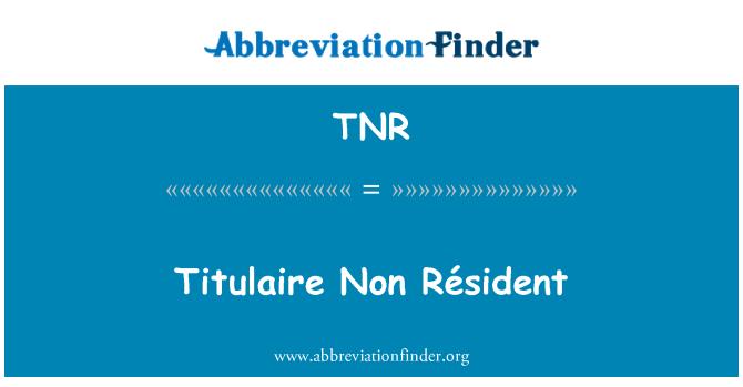 TNR: Titulaire Non Résident
