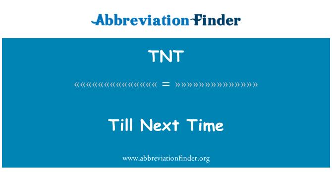 TNT: Till Next Time