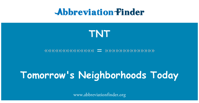 TNT: Tomorrow's Neighborhoods Today
