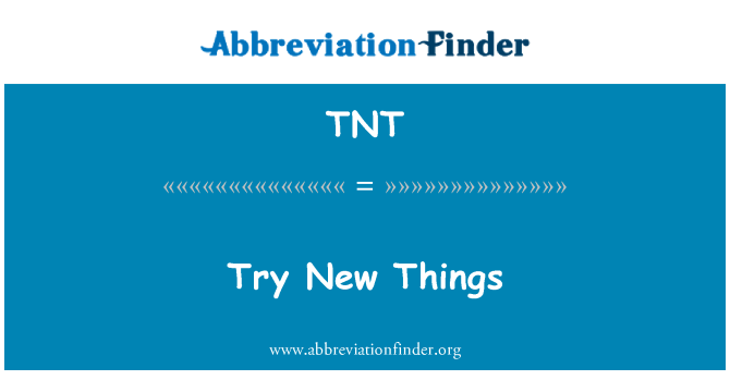 TNT: Try New Things