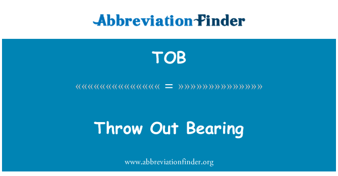 TOB: Throw Out Bearing