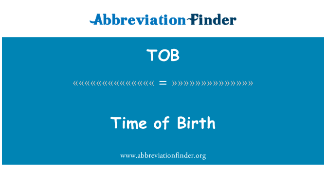 TOB: Time of Birth