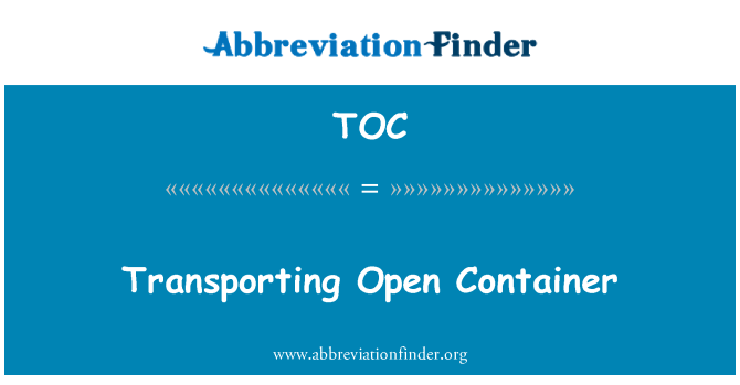 TOC: Transporting Open Container