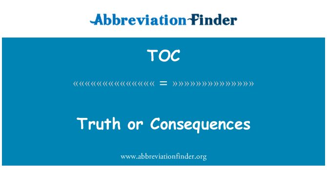 TOC: Truth or Consequences