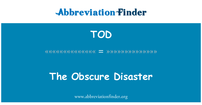 TOD: The Obscure Disaster