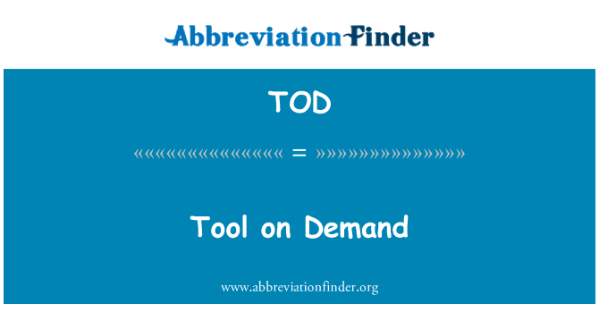 TOD: Tool on Demand