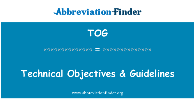 TOG: Technical Objectives & Guidelines