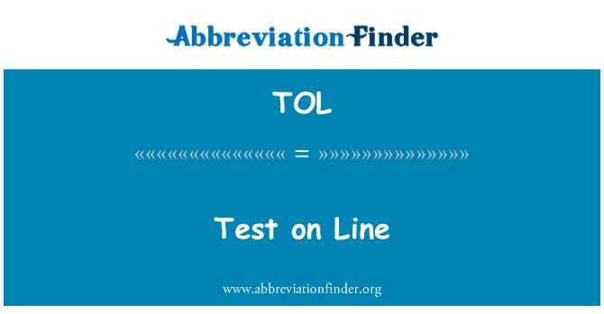 TOL: Test on Line