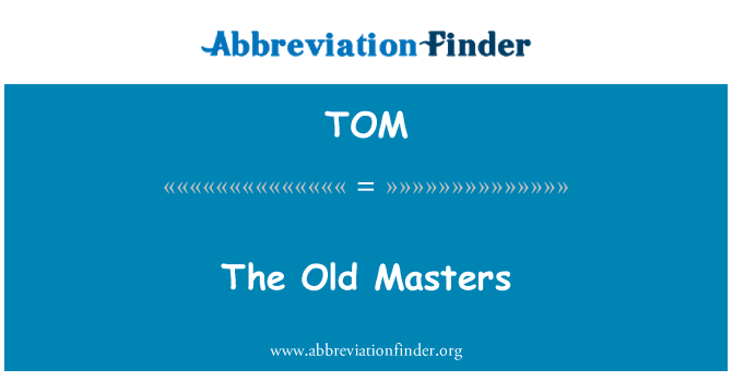 TOM: The Old Masters