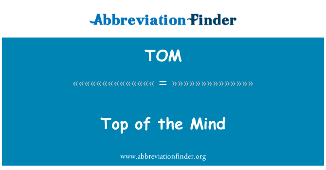 TOM: Top of the Mind