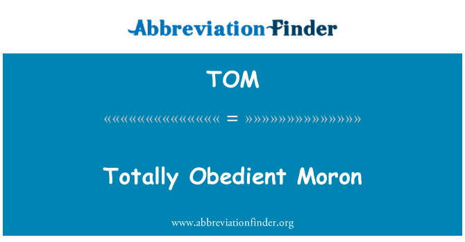 TOM: Totally Obedient Moron
