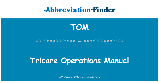 TOM: Tricare Operations Manual