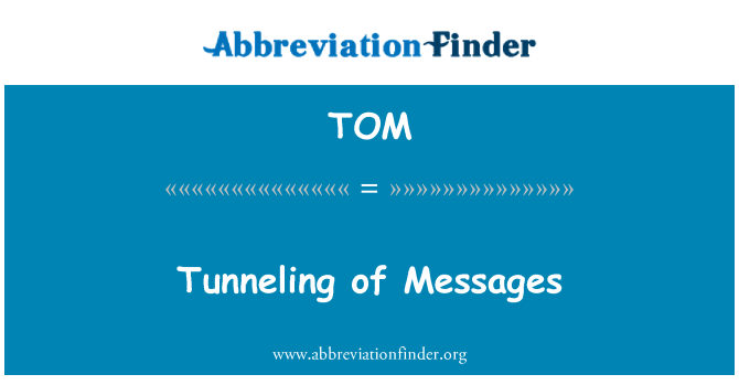 TOM: Tunneling of Messages