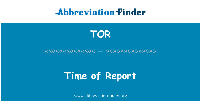 TOR: Time of Report