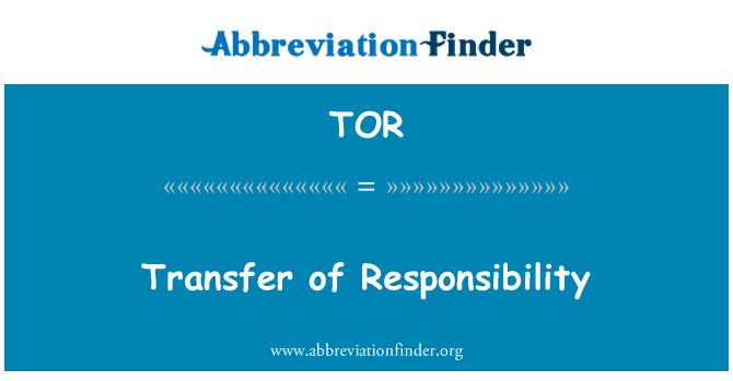 TOR: Transfer of Responsibility
