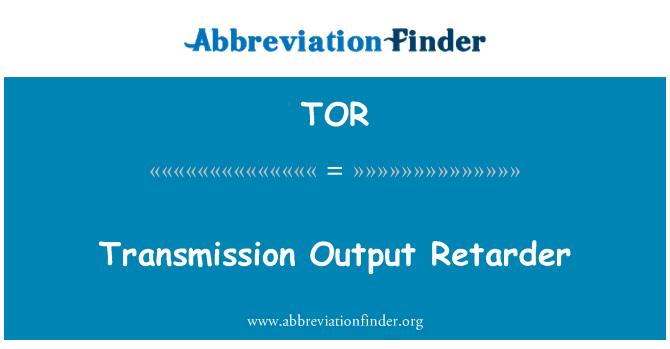 TOR: Transmission Output Retarder