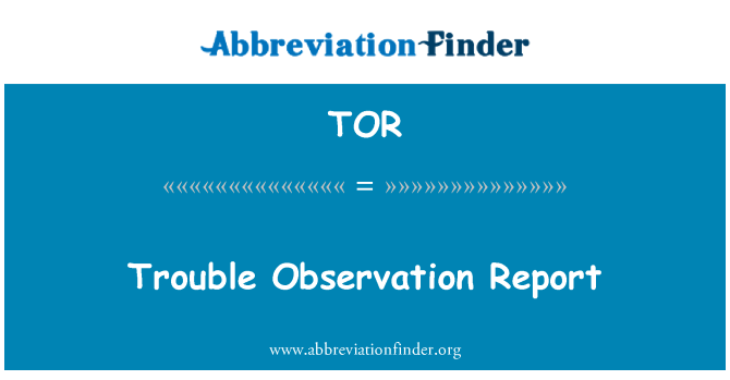 TOR: Trouble Observation Report