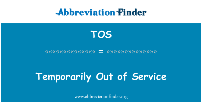TOS: Temporarily Out of Service