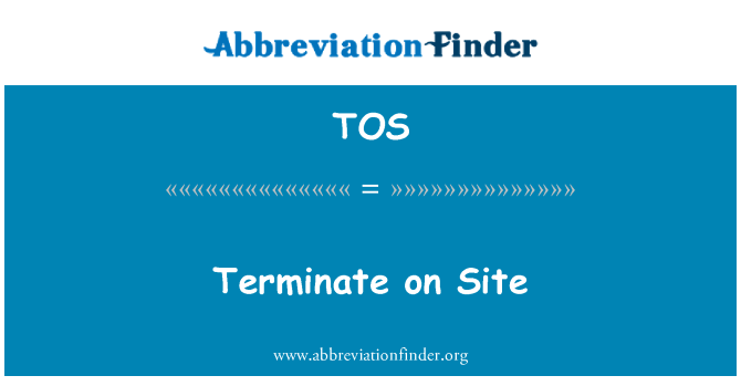 TOS: Terminate on Site