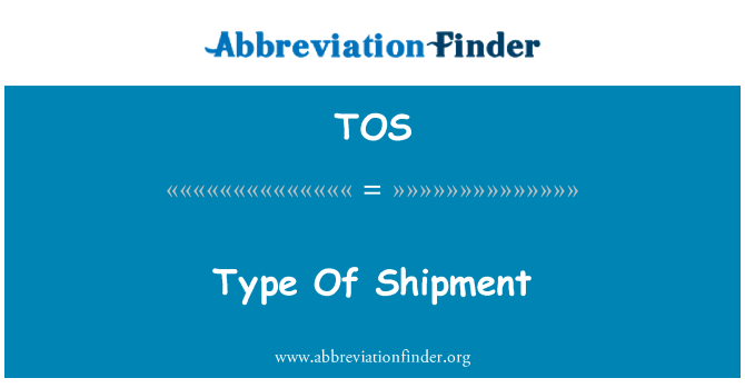 TOS: Type Of Shipment