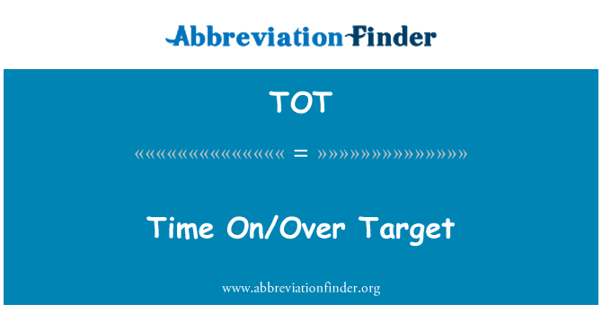 TOT: Time On/Over Target