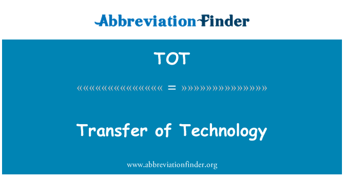 TOT: Transfer of Technology