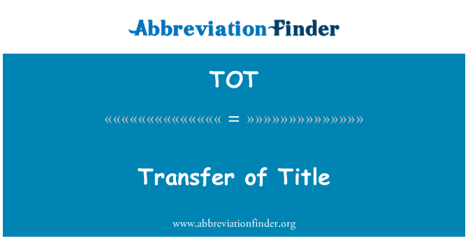 TOT: Transfer of Title
