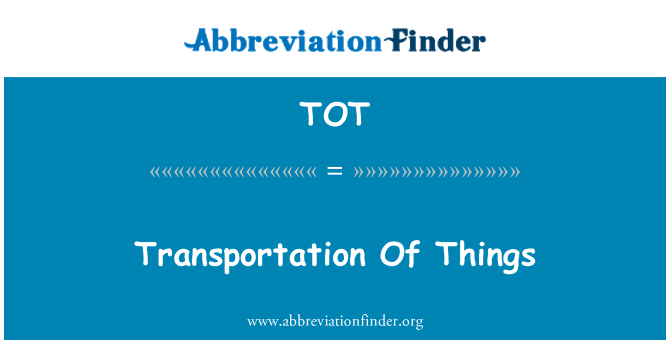 TOT: Transportation Of Things