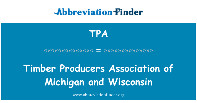 TPA: Timber Producers Association of Michigan and Wisconsin