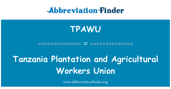 TPAWU: Tanzania Plantation and Agricultural Workers Union