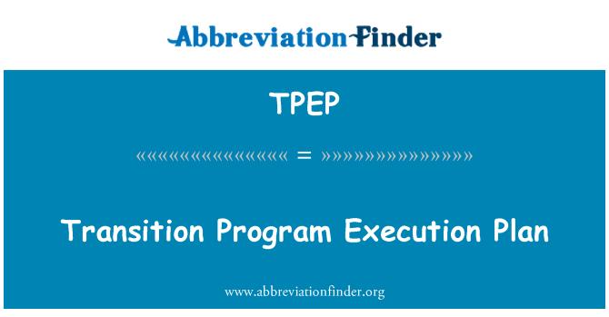 TPEP: Transition Program Execution Plan