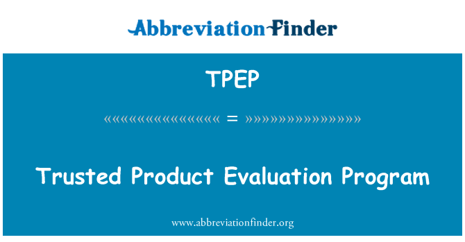 TPEP: Trusted Product Evaluation Program