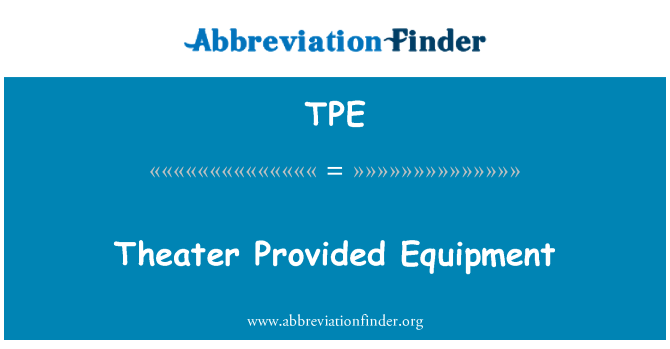 TPE: Theater Provided Equipment