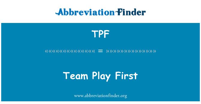 TPF: Team Play First