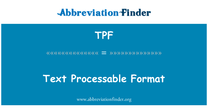 TPF: Text Processable Format