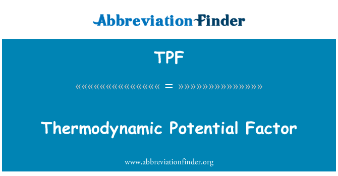 TPF: Thermodynamic Potential Factor