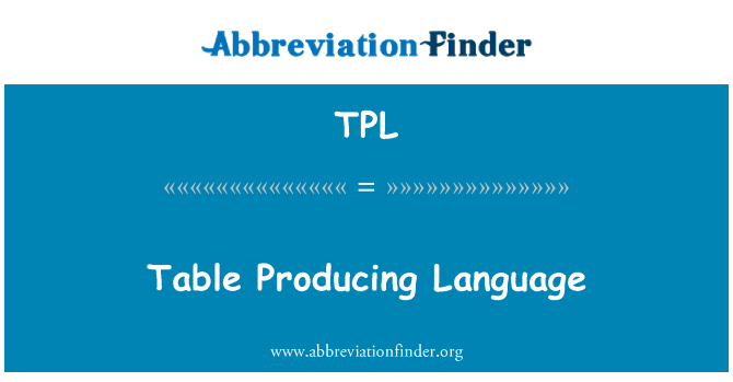 TPL: Table Producing Language