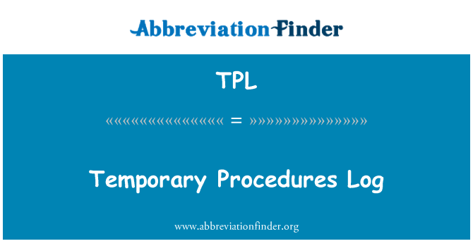 TPL: Temporary Procedures Log