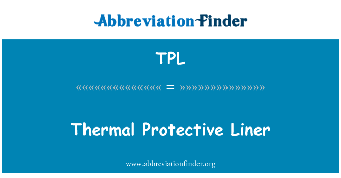TPL: Thermal Protective Liner