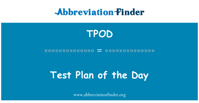 TPOD: Test Plan of the Day