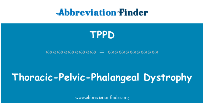 TPPD: Thoracic-Pelvic-Phalangeal Dystrophy