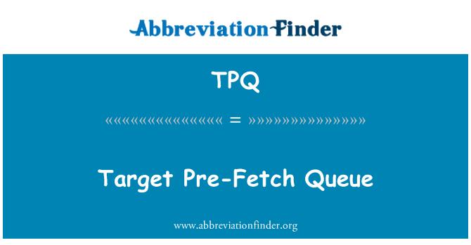 TPQ: Target Pre-Fetch Queue