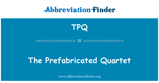 TPQ: The Prefabricated Quartet