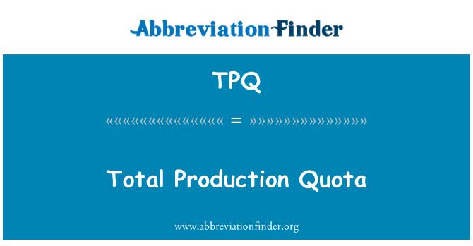 TPQ: Total Production Quota
