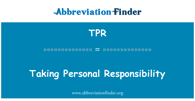 TPR: Taking Personal Responsibility