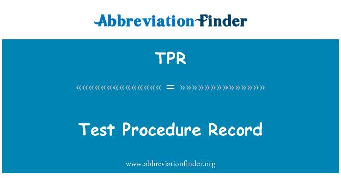 TPR: Test Procedure Record