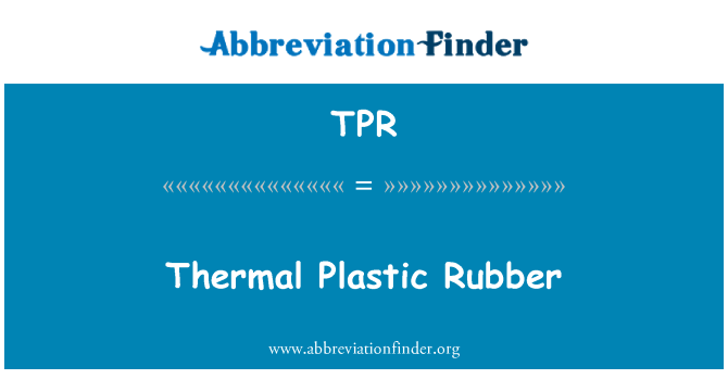 TPR: Thermal Plastic Rubber